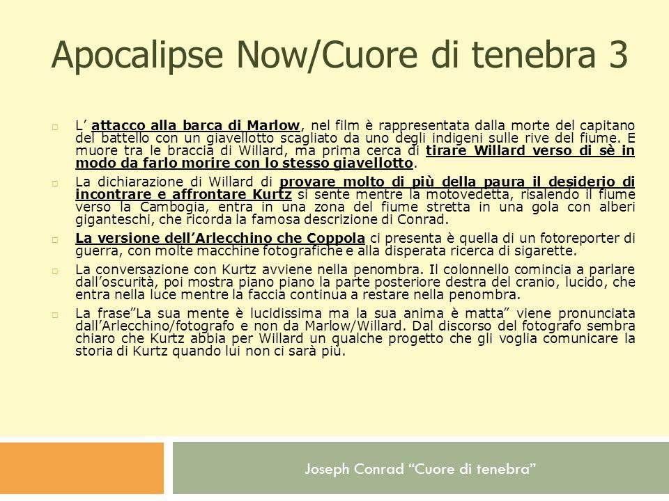 Joseph Conrad Cuore di tenebra Apocalipse Now/Cuore di tenebra 3 L attacco alla barca di Marlow, nel film è rappresentata dalla morte del capitano del