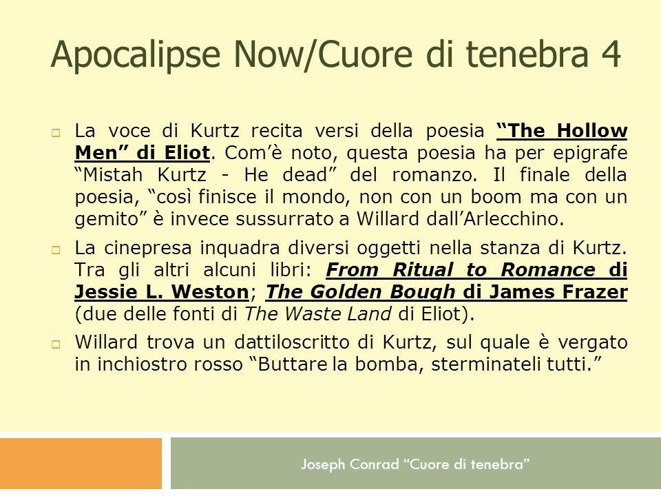 Joseph Conrad Cuore di tenebra Apocalipse Now/Cuore di tenebra 4 La voce di Kurtz recita versi della poesia The Hollow Men di Eliot. Comè noto, questa
