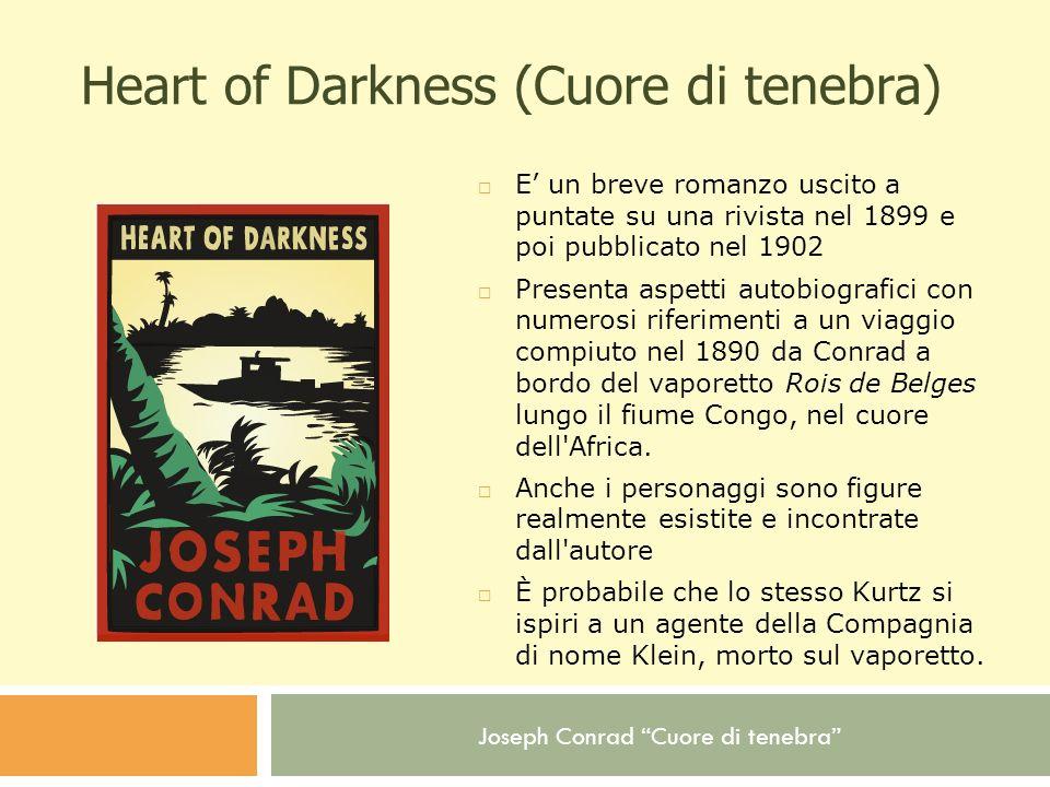 Joseph Conrad Cuore di tenebra Heart of Darkness (Cuore di tenebra) E un breve romanzo uscito a puntate su una rivista nel 1899 e poi pubblicato nel 1