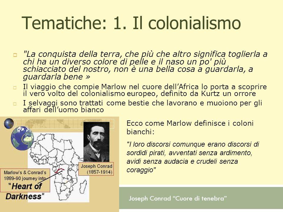 Joseph Conrad Cuore di tenebra Tematiche: 1. Il colonialismo