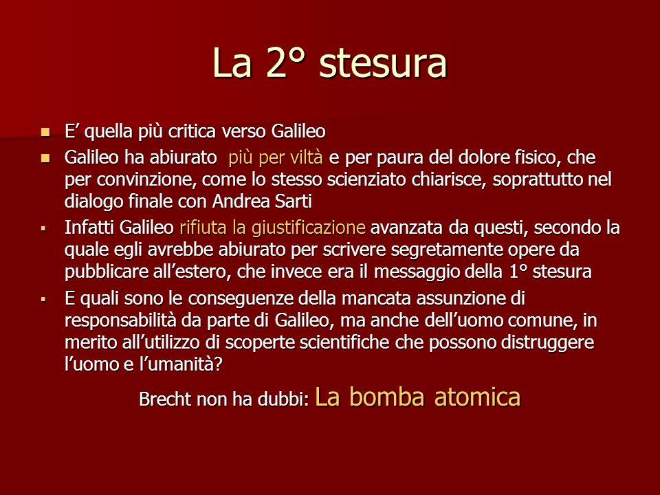 La 2° stesura E quella più critica verso Galileo E quella più critica verso Galileo Galileo ha abiurato più per viltà e per paura del dolore fisico, c
