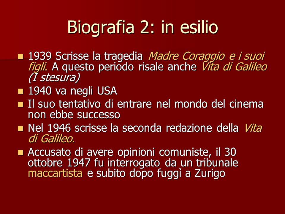 Biografia 2: in esilio 1939 Scrisse la tragedia Madre Coraggio e i suoi figli. A questo periodo risale anche Vita di Galileo (I stesura) 1939 Scrisse
