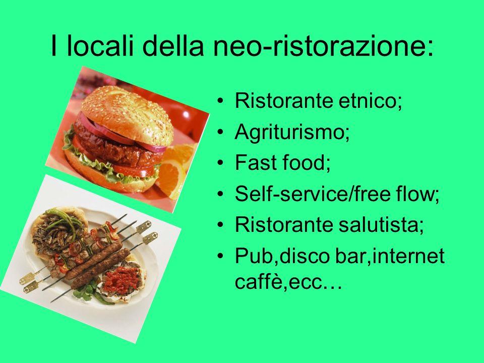I locali della neo-ristorazione: Ristorante etnico; Agriturismo; Fast food; Self-service/free flow; Ristorante salutista; Pub,disco bar,internet caffè,ecc…