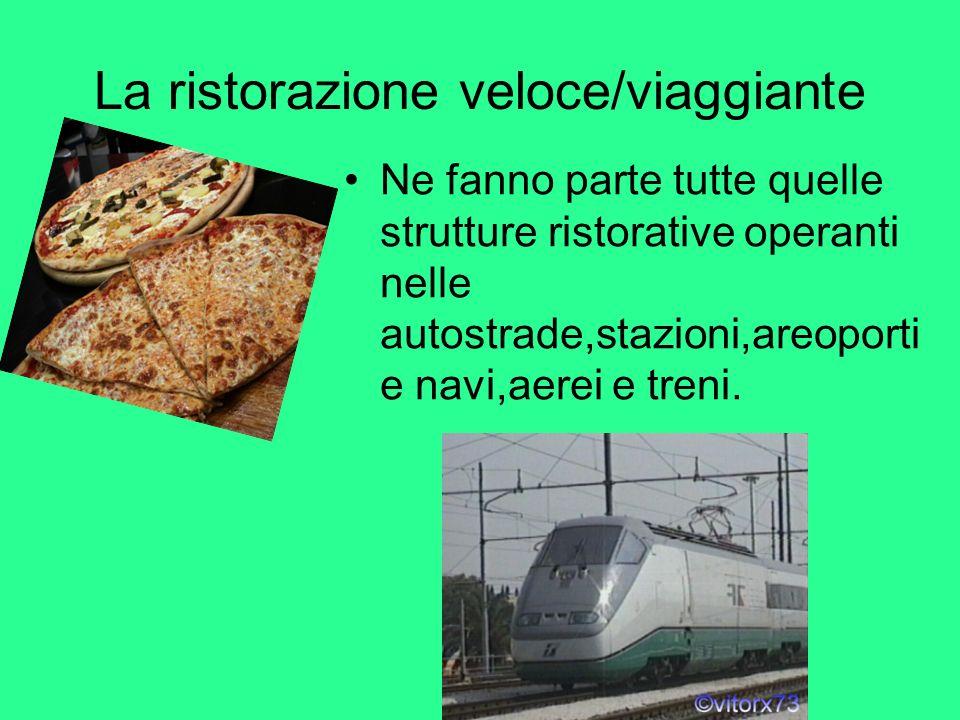 La ristorazione veloce/viaggiante Ne fanno parte tutte quelle strutture ristorative operanti nelle autostrade,stazioni,areoporti e navi,aerei e treni.