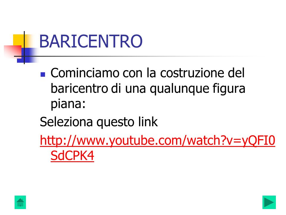 BARICENTRO Cominciamo con la costruzione del baricentro di una qualunque figura piana: Seleziona questo link http://www.youtube.com/watch?v=yQFI0 SdCP