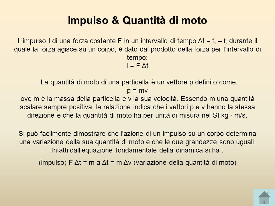 Impulso & Quantità di moto Limpulso I di una forza costante F in un intervallo di tempo Δt = t 1 – t 2 durante il quale la forza agisce su un corpo, è