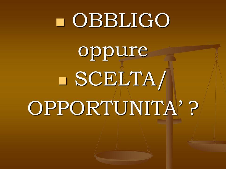 OBBLIGO OBBLIGOoppure SCELTA/ SCELTA/ OPPORTUNITA