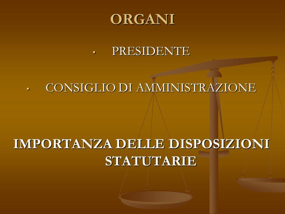 ORGANI PRESIDENTE PRESIDENTE CONSIGLIO DI AMMINISTRAZIONE CONSIGLIO DI AMMINISTRAZIONE IMPORTANZA DELLE DISPOSIZIONI STATUTARIE
