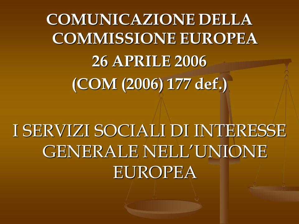 COMUNICAZIONE DELLA COMMISSIONE EUROPEA 26 APRILE 2006 (COM (2006) 177 def.) I SERVIZI SOCIALI DI INTERESSE GENERALE NELLUNIONE EUROPEA