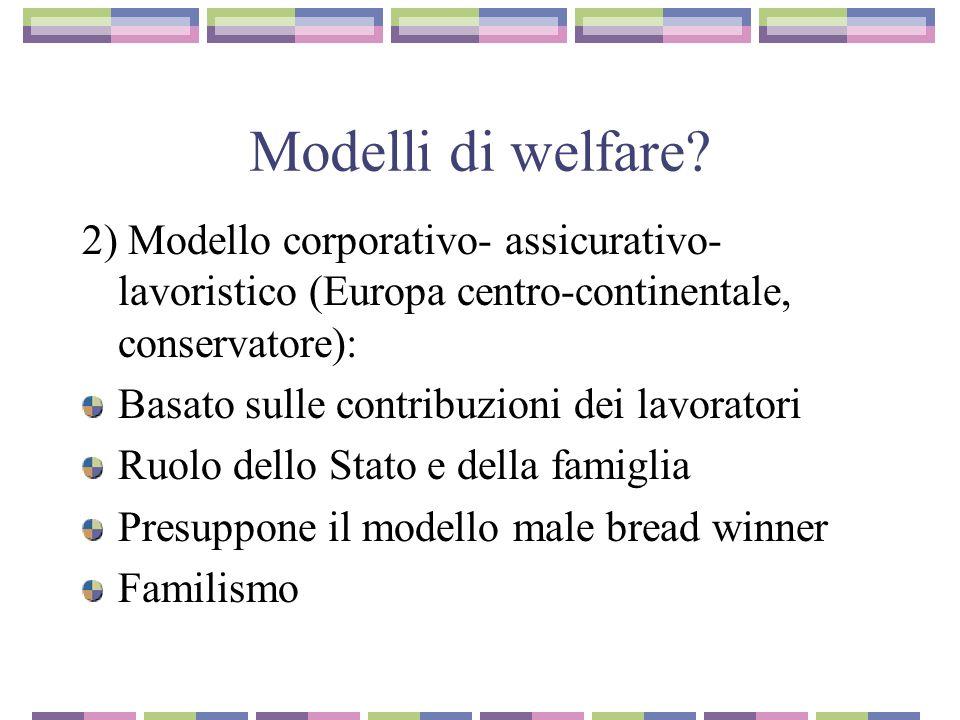 Modelli di welfare? 2) Modello corporativo- assicurativo- lavoristico (Europa centro-continentale, conservatore): Basato sulle contribuzioni dei lavor