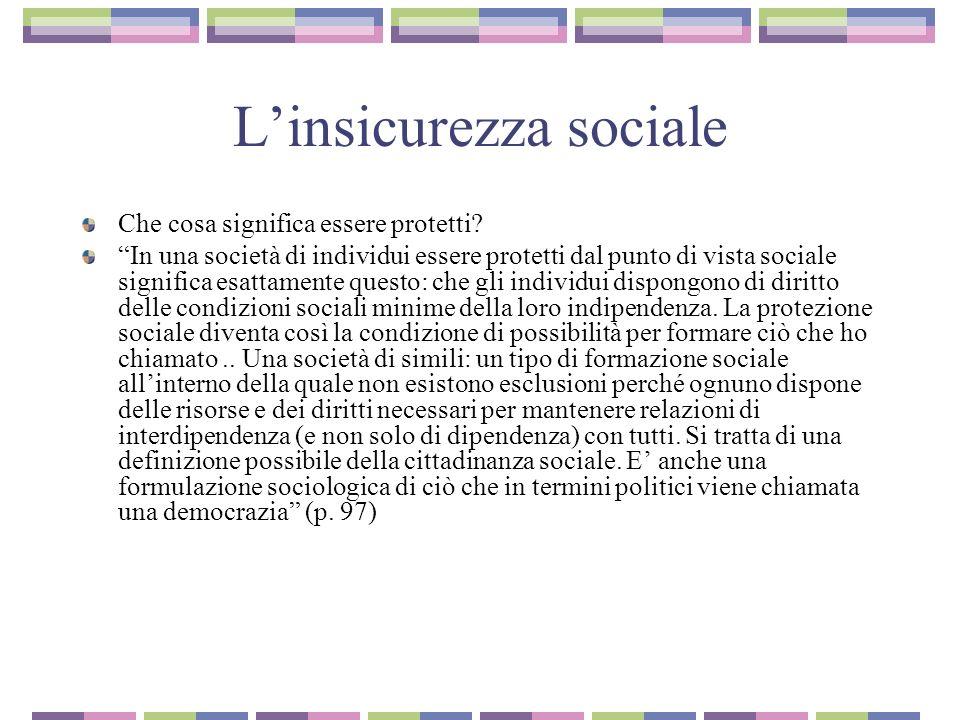 Linsicurezza sociale Che cosa significa essere protetti? In una società di individui essere protetti dal punto di vista sociale significa esattamente