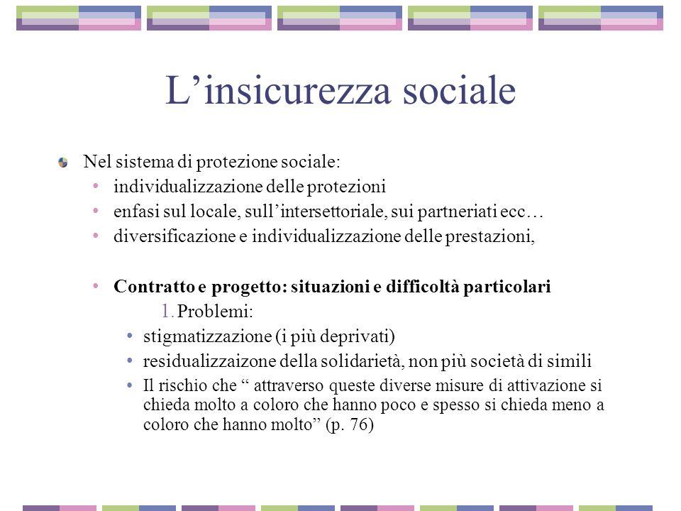 Linsicurezza sociale Nel sistema di protezione sociale: individualizzazione delle protezioni enfasi sul locale, sullintersettoriale, sui partneriati e