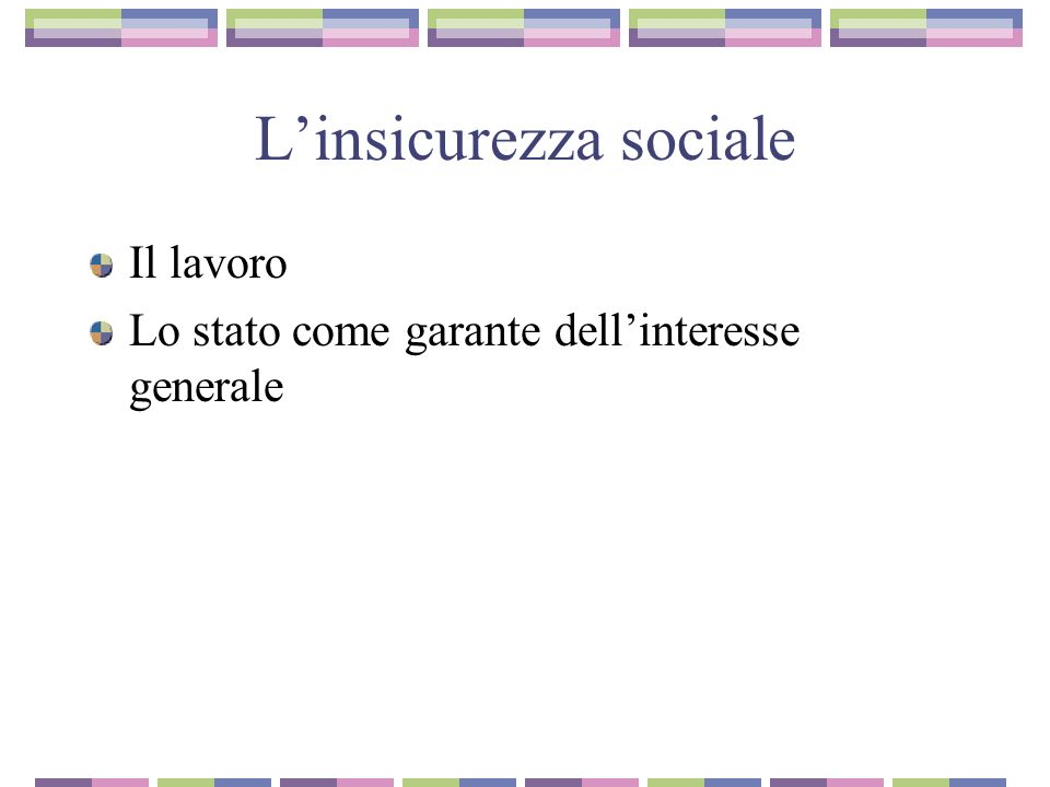 Linsicurezza sociale Il lavoro Lo stato come garante dellinteresse generale