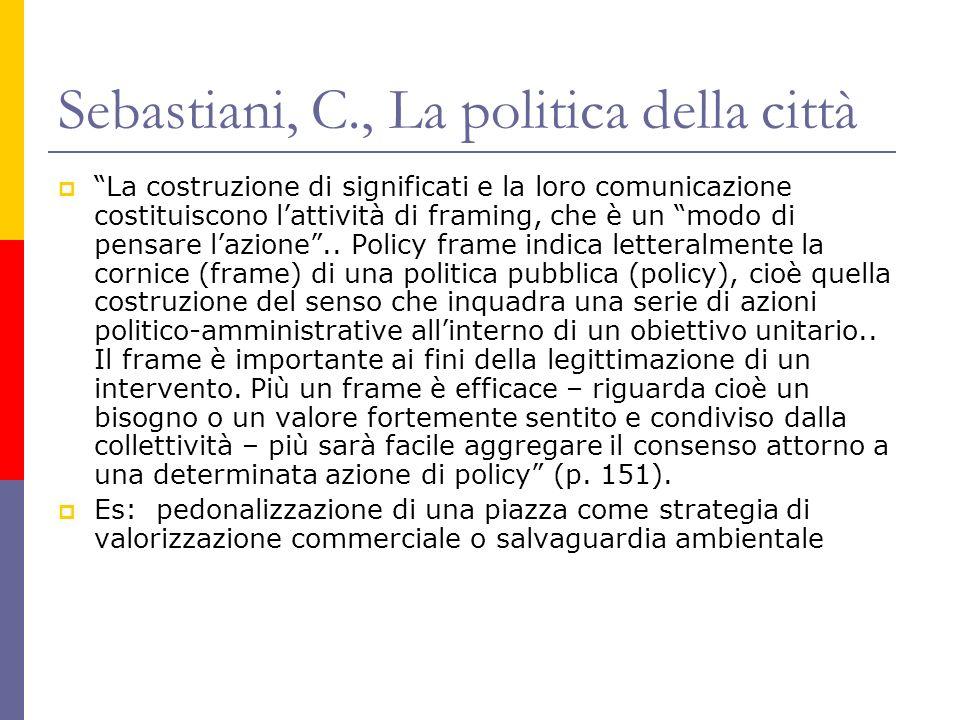 Sebastiani, C., La politica della città La costruzione di significati e la loro comunicazione costituiscono lattività di framing, che è un modo di pensare lazione..
