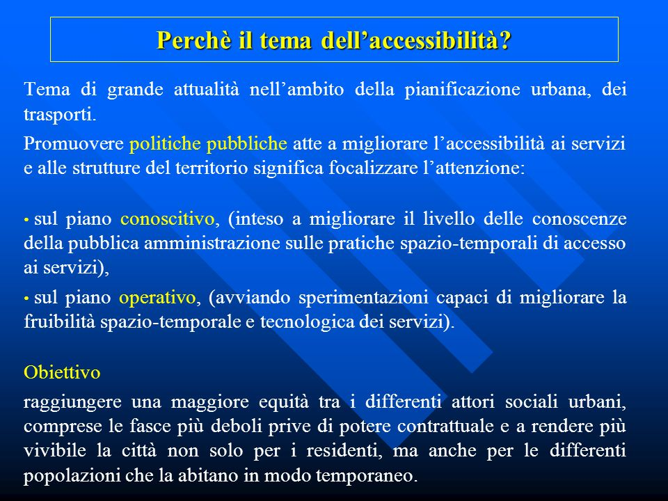 Lunghezza media, numero medio degli spostamenti e indice sintetico di accessibilità ai servizi per tipo di area urbana (Bergamo) Tipo di area urbanaA Lunghezza media degli spostamenti (Km) B Numero medio degli spostamenti C Indice sintetico di accessibilità ai servizi Centro storico3,22,80,7 Area semicentrale3,93,20,6 Area periferica6,74,40,3 Totale4,63,50,5 Due indagini: distribuzione e accessibilità dei servizi
