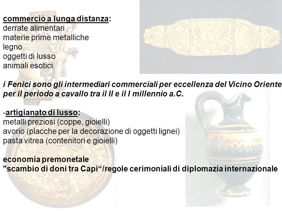 commercio a lunga distanza: derrate alimentari materie prime metalliche legno oggetti di lusso animali esotici i Fenici sono gli intermediari commerci