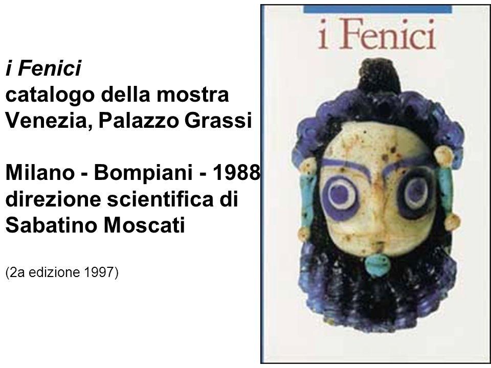 i Fenici catalogo della mostra Venezia, Palazzo Grassi Milano - Bompiani - 1988 direzione scientifica di Sabatino Moscati (2a edizione 1997)