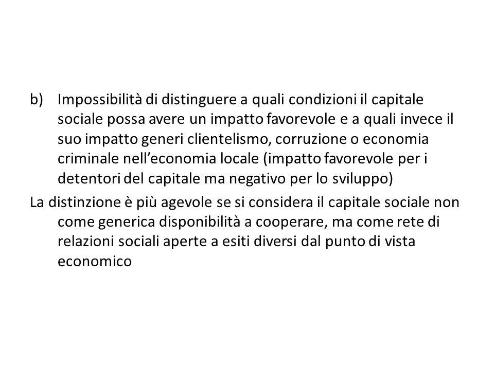 b)Impossibilità di distinguere a quali condizioni il capitale sociale possa avere un impatto favorevole e a quali invece il suo impatto generi cliente