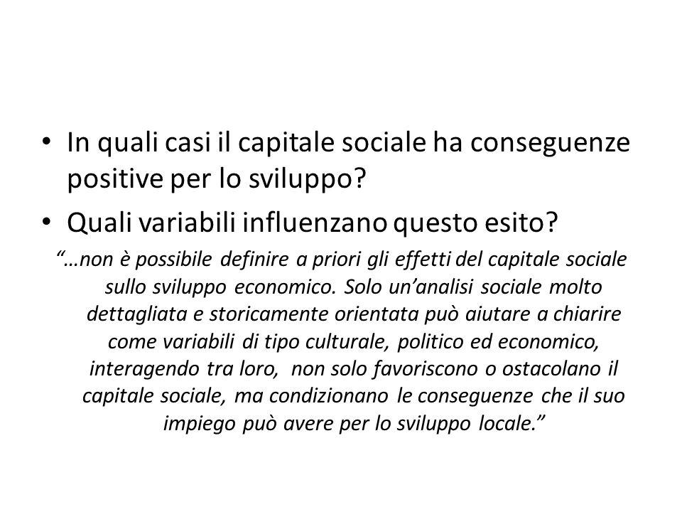 In quali casi il capitale sociale ha conseguenze positive per lo sviluppo? Quali variabili influenzano questo esito? …non è possibile definire a prior