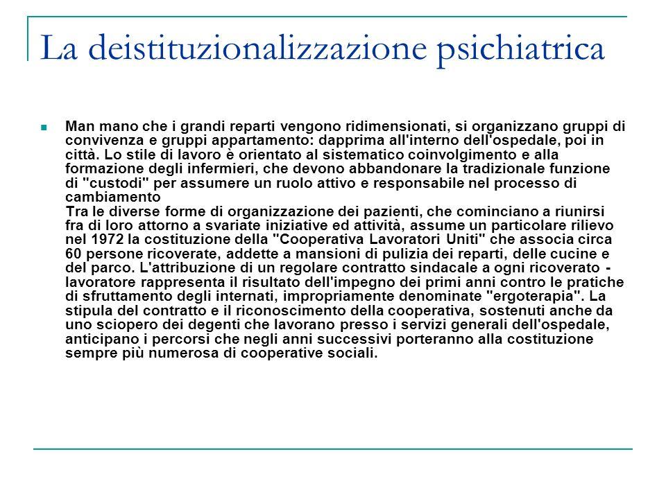 La deistituzionalizzazione psichiatrica Man mano che i grandi reparti vengono ridimensionati, si organizzano gruppi di convivenza e gruppi appartament