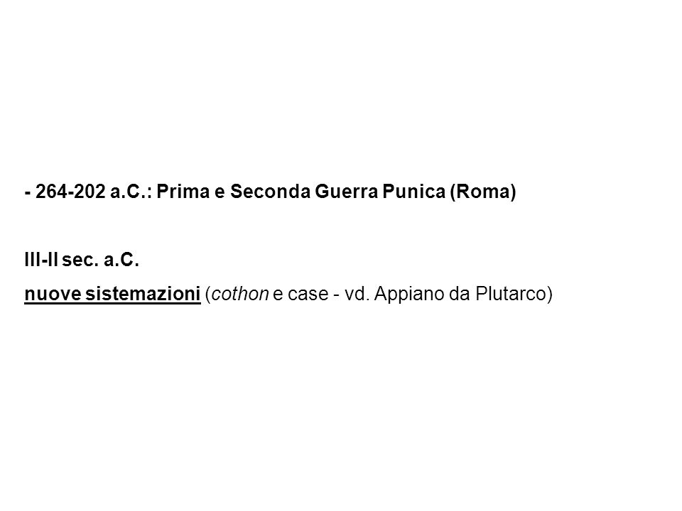 - 264-202 a.C.: Prima e Seconda Guerra Punica (Roma) III-II sec. a.C. nuove sistemazioni (cothon e case - vd. Appiano da Plutarco)