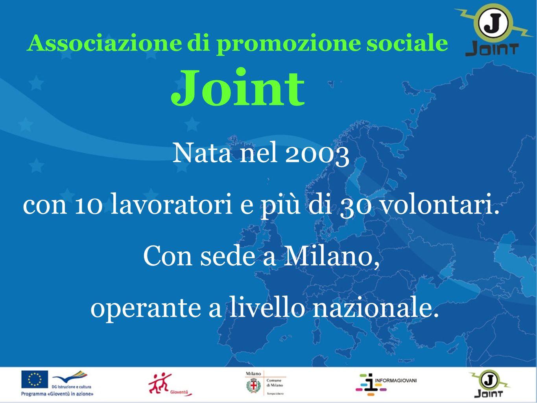 Associazione di promozione sociale Joint Nata nel 2003 con 10 lavoratori e più di 30 volontari.