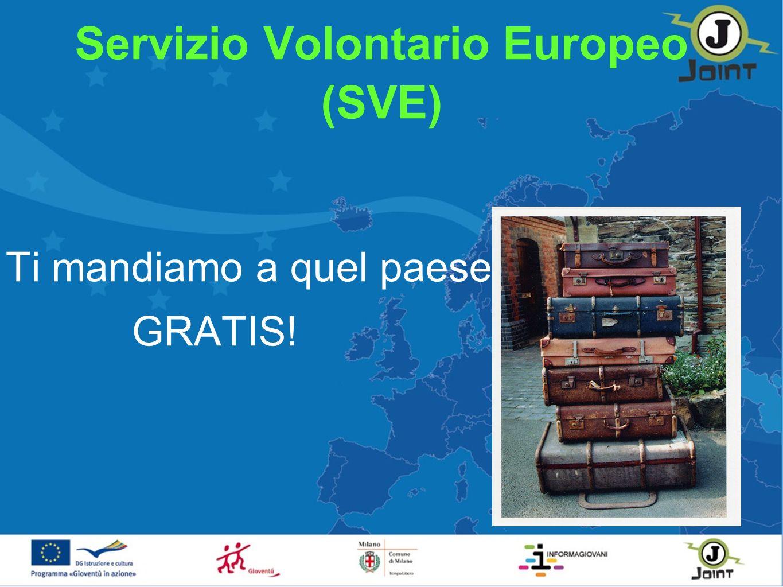 Servizio Volontario Europeo (SVE) Ti mandiamo a quel paese... GRATIS!
