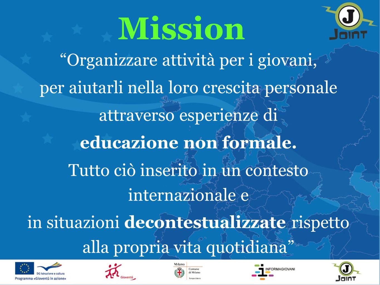Mission Organizzare attività per i giovani, per aiutarli nella loro crescita personale attraverso esperienze di educazione non formale.