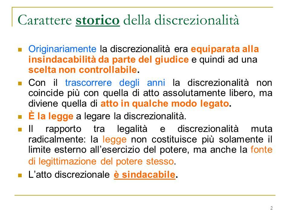 2 Carattere storico della discrezionalità Originariamente la discrezionalità era equiparata alla insindacabilità da parte del giudice e quindi ad una