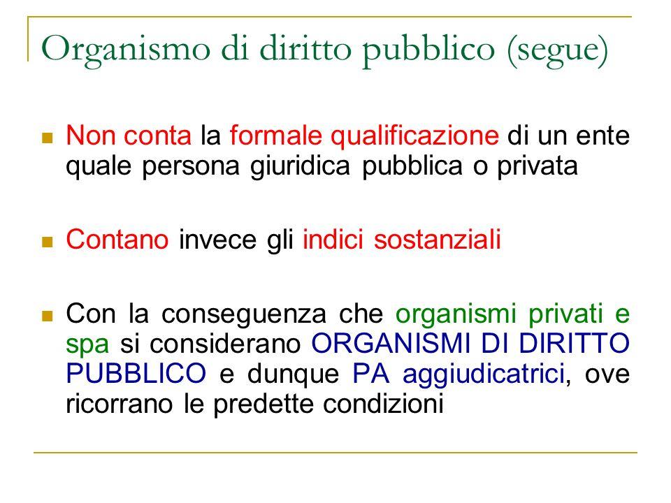 Non conta la formale qualificazione di un ente quale persona giuridica pubblica o privata Contano invece gli indici sostanziali Con la conseguenza che