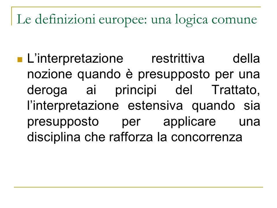 Le definizioni europee: una logica comune Linterpretazione restrittiva della nozione quando è presupposto per una deroga ai principi del Trattato, lin