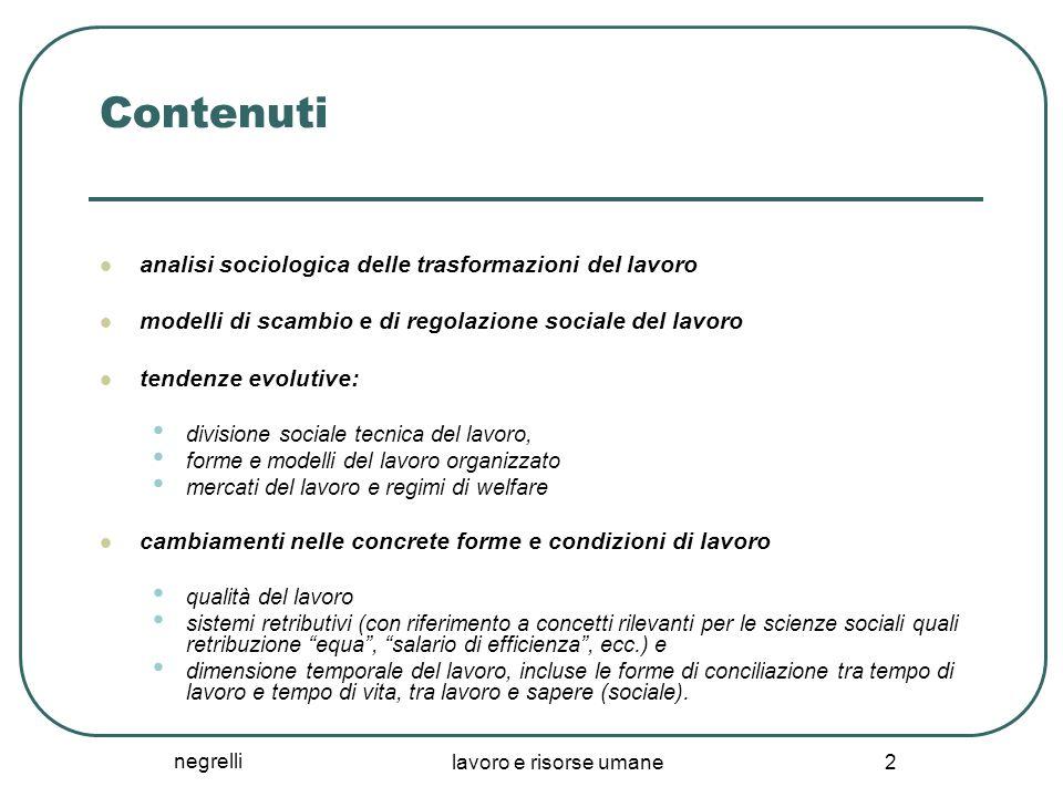 negrelli lavoro e risorse umane 2 Contenuti analisi sociologica delle trasformazioni del lavoro modelli di scambio e di regolazione sociale del lavoro