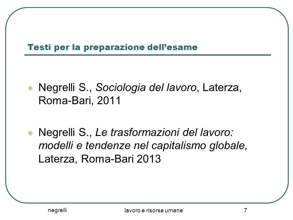 negrelli lavoro e risorse umane 7 Testi per la preparazione dellesame Negrelli S., Sociologia del lavoro, Laterza, Roma-Bari, 2011 Negrelli S., Le tra
