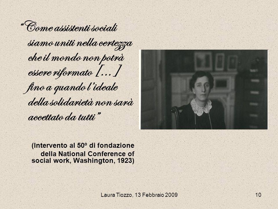 Laura Tiozzo, 13 Febbraio 200910 Come assistenti sociali siamo uniti nella certezza che il mondo non potrà essere riformato [...] fino a quando lideal