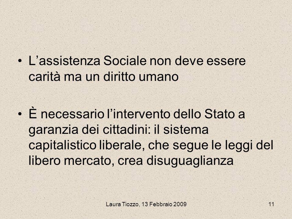 Laura Tiozzo, 13 Febbraio 200911 Lassistenza Sociale non deve essere carità ma un diritto umano È necessario lintervento dello Stato a garanzia dei ci
