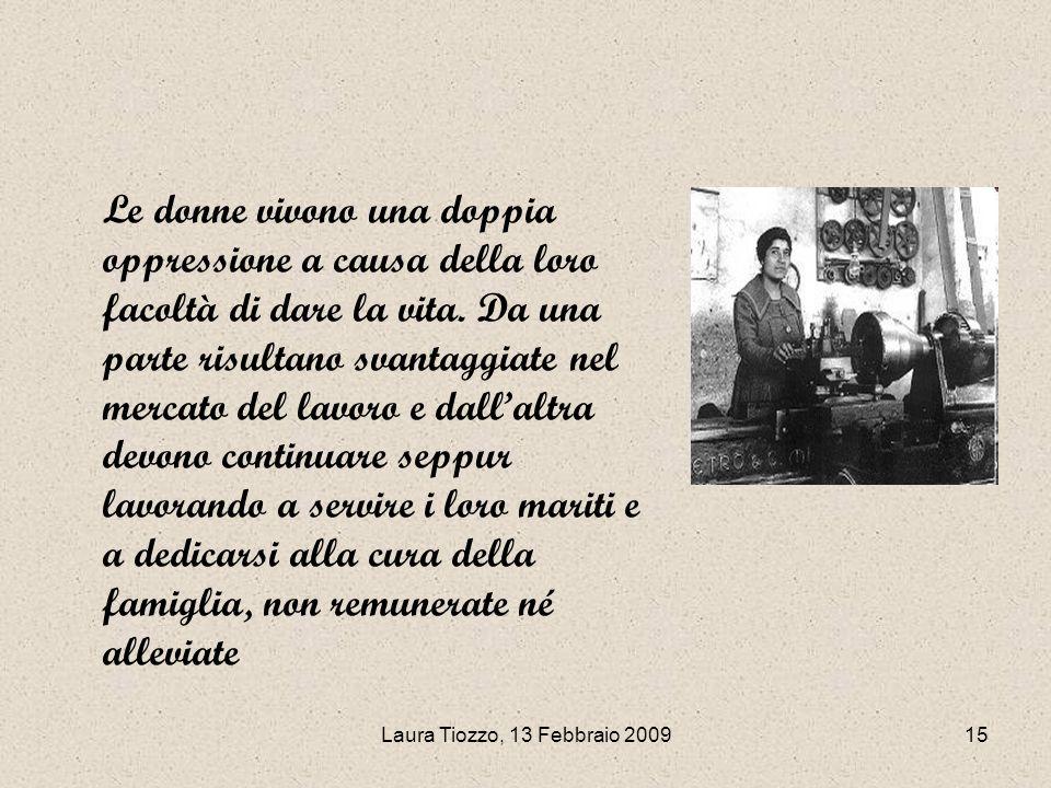 Laura Tiozzo, 13 Febbraio 200915 Le donne vivono una doppia oppressione a causa della loro facoltà di dare la vita. Da una parte risultano svantaggiat