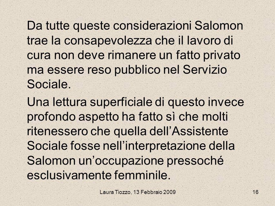 Laura Tiozzo, 13 Febbraio 200916 Da tutte queste considerazioni Salomon trae la consapevolezza che il lavoro di cura non deve rimanere un fatto privat
