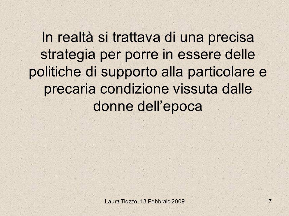 Laura Tiozzo, 13 Febbraio 200917 In realtà si trattava di una precisa strategia per porre in essere delle politiche di supporto alla particolare e pre