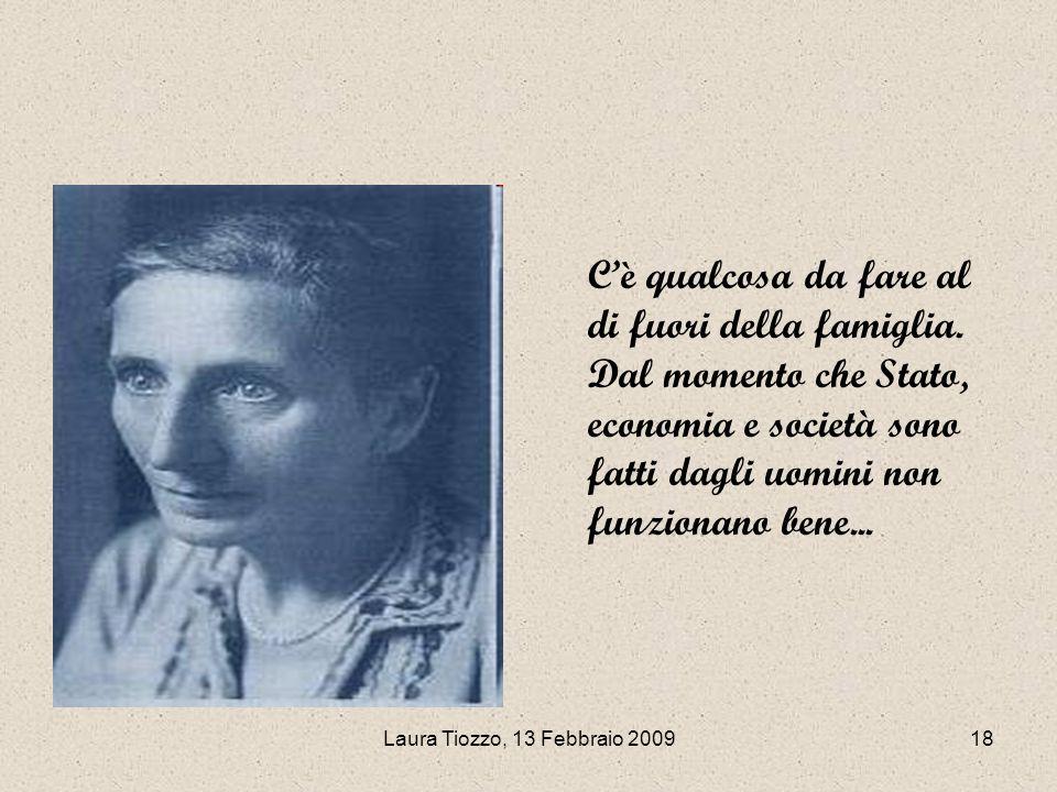Laura Tiozzo, 13 Febbraio 200918 Cè qualcosa da fare al di fuori della famiglia. Dal momento che Stato, economia e società sono fatti dagli uomini non