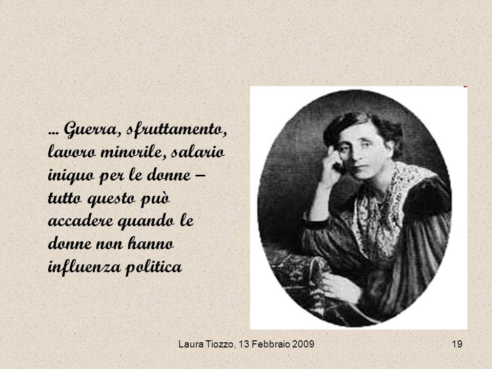 Laura Tiozzo, 13 Febbraio 200919... Guerra, sfruttamento, lavoro minorile, salario iniquo per le donne – tutto questo può accadere quando le donne non