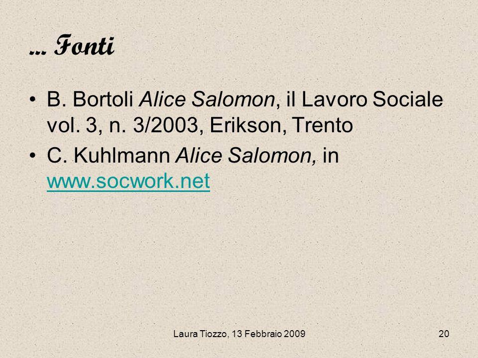 Laura Tiozzo, 13 Febbraio 200920... Fonti B. Bortoli Alice Salomon, il Lavoro Sociale vol. 3, n. 3/2003, Erikson, Trento C. Kuhlmann Alice Salomon, in