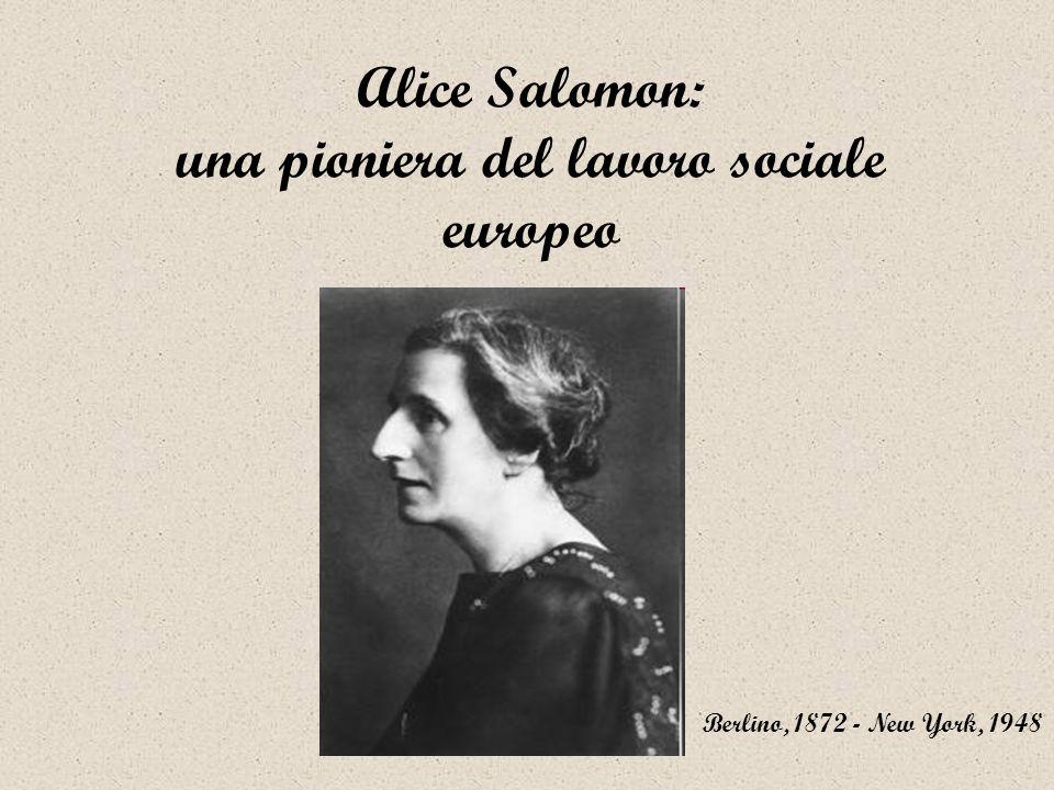 Alice Salomon: una pioniera del lavoro sociale europeo Berlino, 1872 - New York, 1948