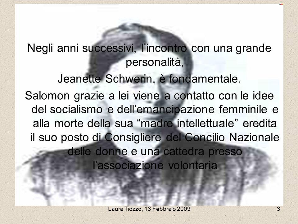 Laura Tiozzo, 13 Febbraio 20093 Negli anni successivi, lincontro con una grande personalità, Jeanette Schwerin, è fondamentale. Salomon grazie a lei v