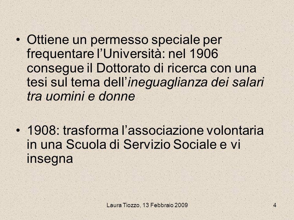 Laura Tiozzo, 13 Febbraio 20094 Ottiene un permesso speciale per frequentare lUniversità: nel 1906 consegue il Dottorato di ricerca con una tesi sul t