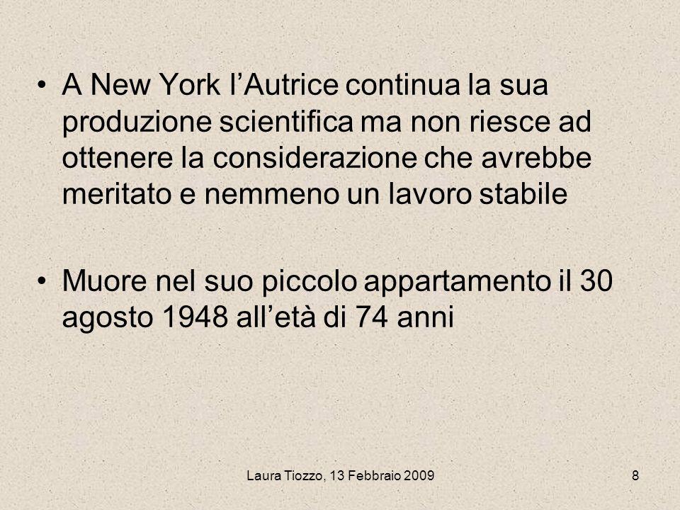 Laura Tiozzo, 13 Febbraio 20098 A New York lAutrice continua la sua produzione scientifica ma non riesce ad ottenere la considerazione che avrebbe mer