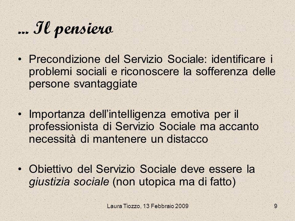 Laura Tiozzo, 13 Febbraio 20099... Il pensiero Precondizione del Servizio Sociale: identificare i problemi sociali e riconoscere la sofferenza delle p