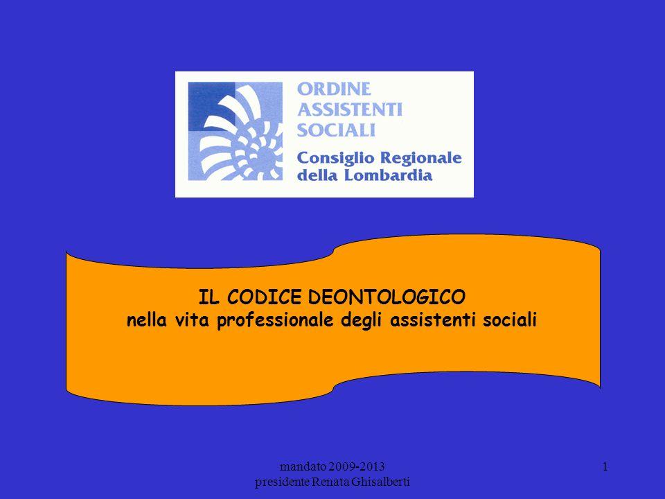 mandato 2009-2013 presidente Renata Ghisalberti 32 Consiglio Regionale Assistenti Sociali Lombardia ALCUNI ESEMPI DI QUESITI DEONTOLOGICI RISERVATEZZA E SEGRETO PROFESSIONALE (L.119/2001) (TITOLO III, CAPO III ART.