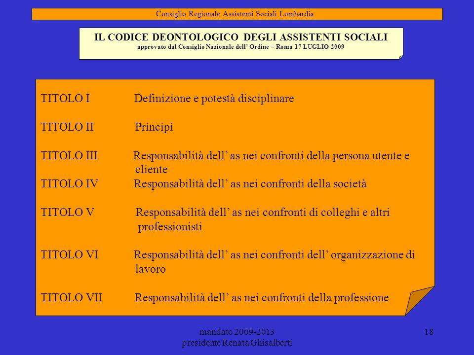 mandato 2009-2013 presidente Renata Ghisalberti 18 IL CODICE DEONTOLOGICO DEGLI ASSISTENTI SOCIALI approvato dal Consiglio Nazionale dell Ordine – Rom