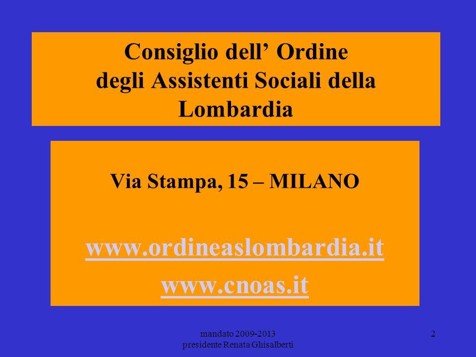 mandato 2009-2013 presidente Renata Ghisalberti 2 Consiglio dell Ordine degli Assistenti Sociali della Lombardia Via Stampa, 15 – MILANO www.ordineasl
