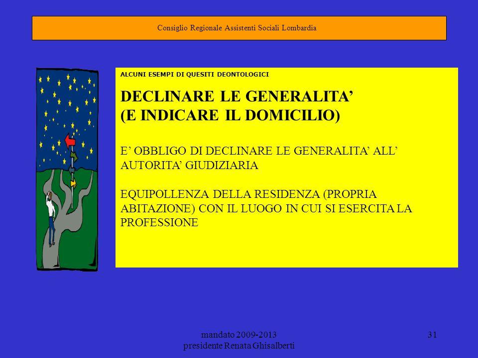 mandato 2009-2013 presidente Renata Ghisalberti 31 Consiglio Regionale Assistenti Sociali Lombardia ALCUNI ESEMPI DI QUESITI DEONTOLOGICI DECLINARE LE
